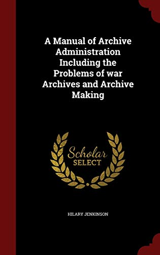 9781298529701: A Manual of Archive Administration Including the Problems of war Archives and Archive Making