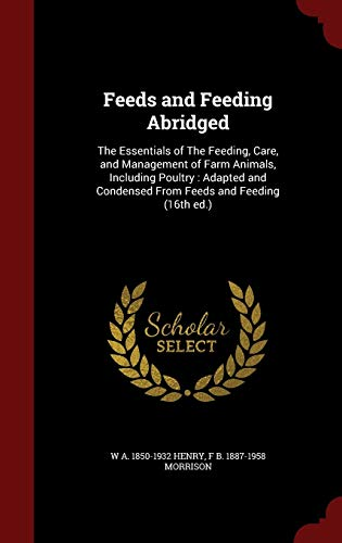 9781298529992: Feeds and Feeding Abridged: The Essentials of The Feeding, Care, and Management of Farm Animals, Including Poultry : Adapted and Condensed From Feeds and Feeding (16th ed.)