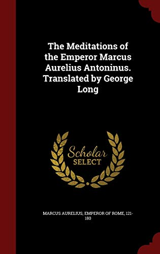 9781298530622: The Meditations of the Emperor Marcus Aurelius Antoninus. Translated by George Long