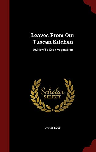 9781298531377: Leaves From Our Tuscan Kitchen: Or, How To Cook Vegetables