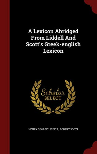 9781298531575: A Lexicon Abridged From Liddell And Scott's Greek-english Lexicon