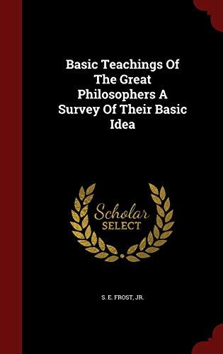 9781298533166: Basic Teachings Of The Great Philosophers A Survey Of Their Basic Idea