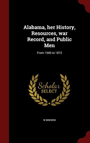 9781298535023: Alabama, her History, Resources, war Record, and Public Men: From 1540 to 1872
