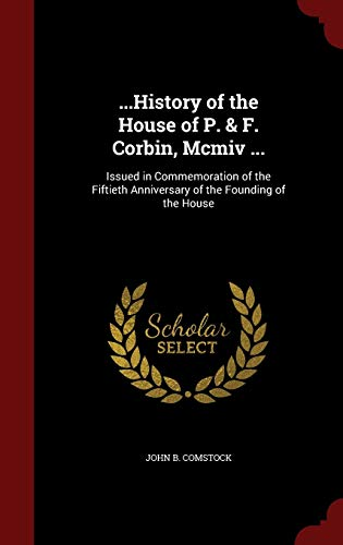 9781298535740: ...History of the House of P. & F. Corbin, Mcmiv ...: Issued in Commemoration of the Fiftieth Anniversary of the Founding of the House