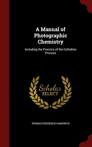 9781298539519: A Manual of Photographic Chemistry: Including the Practice of the Collodion Process