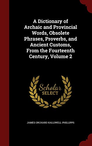 9781298539816: A Dictionary of Archaic and Provincial Words, Obsolete Phrases, Proverbs, and Ancient Customs, From the Fourteenth Century, Volume 2