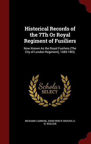 9781298540812: Historical Records of the 7Th Or Royal Regiment of Fusiliers: Now Known As the Royal Fusiliers (The City of London Regiment), 1685-1903,