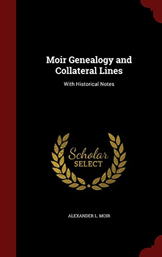 9781298541246: Moir Genealogy and Collateral Lines: With Historical Notes