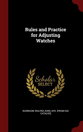 9781298541925: Rules and Practice for Adjusting Watches