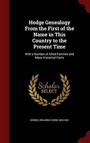 9781298543844: Hodge Genealogy From the First of the Name in This Country to the Present Time: With a Number of Allied Families and Many Historical Facts