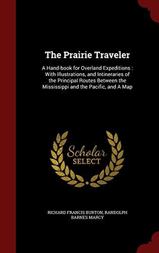 The Prairie Traveler: A Hand-book for Overland Expeditions : With Illustrations, and Intineraries ...
