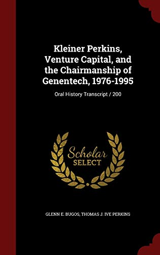 9781298545961: Kleiner Perkins, Venture Capital, and the Chairmanship of Genentech, 1976-1995: Oral History Transcript / 200