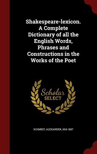 9781298546166: Shakespeare-lexicon. A Complete Dictionary of all the English Words, Phrases and Constructions in the Works of the Poet