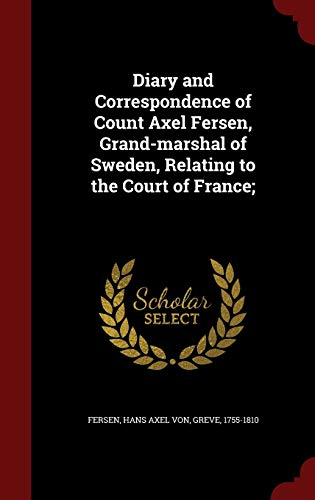 9781298546241: Diary and Correspondence of Count Axel Fersen, Grand-marshal of Sweden, Relating to the Court of France;