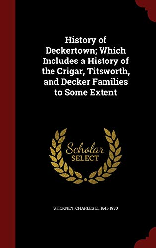 9781298546333: History of Deckertown; Which Includes a History of the Crigar, Titsworth, and Decker Families to Some Extent