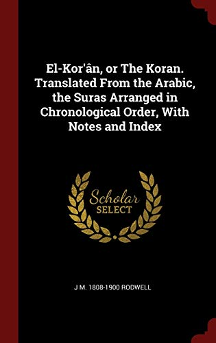 9781298547989: El-Kor'ân, or The Koran. Translated From the Arabic, the Suras Arranged in Chronological Order, With Notes and Index