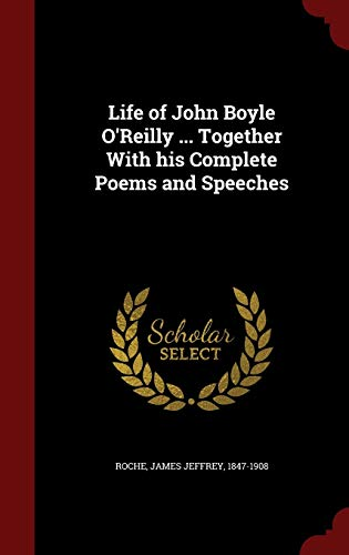 Life of John Boyle O'Reilly . Together: Roche, James Jeffrey