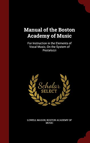 9781298551771: Manual of the Boston Academy of Music: For Instruction in the Elements of Vocal Music, On the System of Pestalozzi