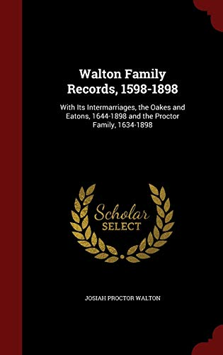 9781298551986: Walton Family Records, 1598-1898: With Its Intermarriages, the Oakes and Eatons, 1644-1898 and the Proctor Family, 1634-1898