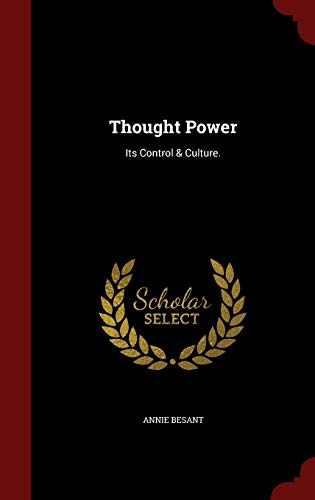 Thought Power: Its Control & Culture.: Annie Besant