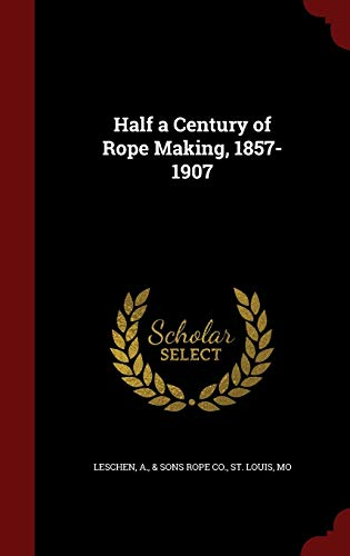 9781298555885: Half a Century of Rope Making, 1857-1907