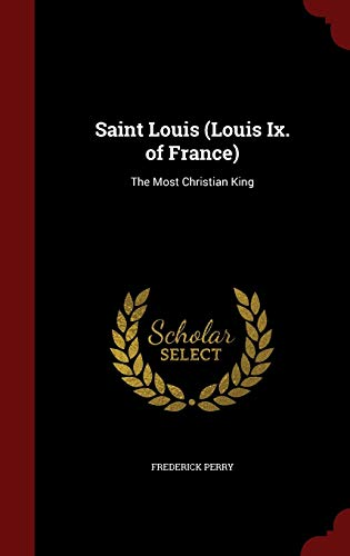 9781298556349: Saint Louis (Louis Ix. of France): The Most Christian King