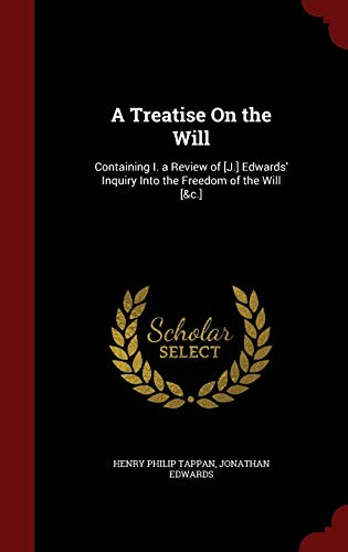 9781298558534: A Treatise On the Will: Containing I. a Review of [J.] Edwards' Inquiry Into the Freedom of the Will [&c.]