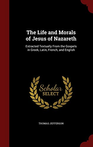 9781298560650: The Life and Morals of Jesus of Nazareth: Extracted Textually From the Gospels in Greek, Latin, French, and English