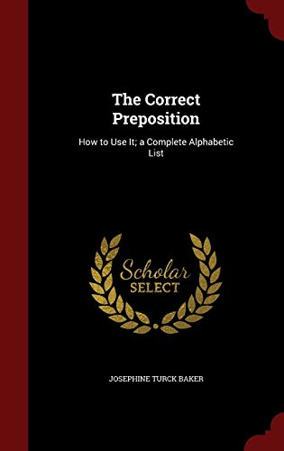 9781298560698: The Correct Preposition: How to Use It; a Complete Alphabetic List