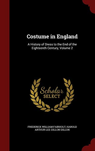 9781298563774: Costume in England: A History of Dress to the End of the Eighteenth Century, Volume 2