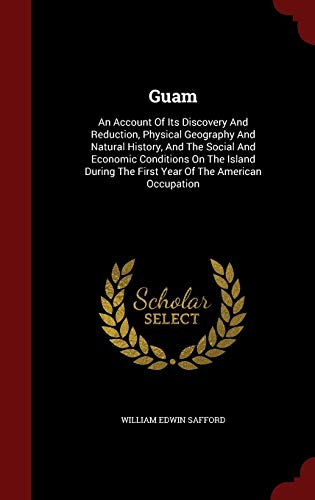 9781298566423: Guam: An Account Of Its Discovery And Reduction, Physical Geography And Natural History, And The Social And Economic Conditions On The Island During The First Year Of The American Occupation