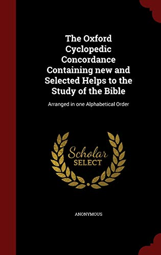 9781298568472: The Oxford Cyclopedic Concordance Containing new and Selected Helps to the Study of the Bible: Arranged in one Alphabetical Order
