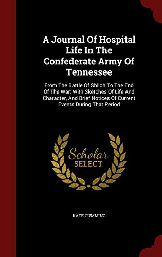 9781298569325: A Journal Of Hospital Life In The Confederate Army Of Tennessee: From The Battle Of Shiloh To The End Of The War: With Sketches Of Life And Character, ... Notices Of Current Events During That Period