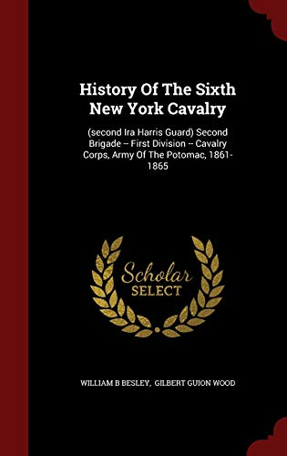 9781298570154: History Of The Sixth New York Cavalry: (second Ira Harris Guard) Second Brigade -- First Division -- Cavalry Corps, Army Of The Potomac, 1861-1865