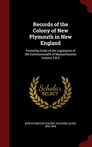 9781298572387: Records of the Colony of New Plymouth in New England: Printed by Order of the Legislature of the Commonwealth of Massachusetts Volume 3 & 4