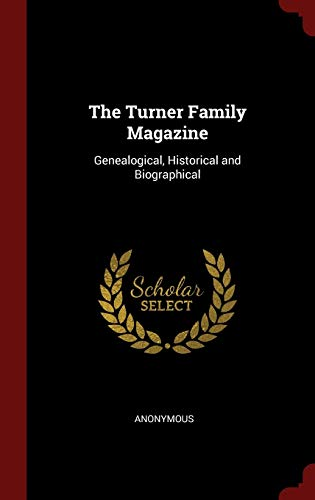 9781298573322: The Turner Family Magazine: Genealogical, Historical and Biographical