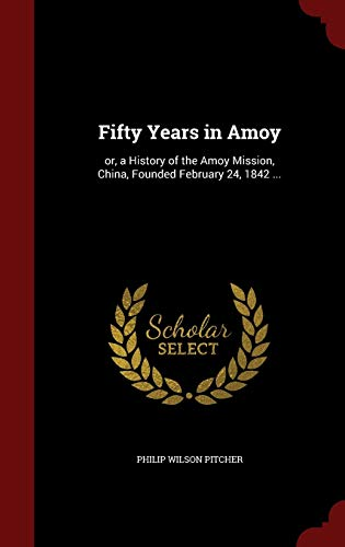 9781298582195: Fifty Years in Amoy: or, a History of the Amoy Mission, China, Founded February 24, 1842 ...