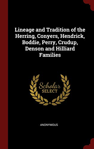 9781298583154: Lineage and Tradition of the Herring, Conyers, Hendrick, Boddie, Perry, Crudup, Denson and Hilliard Families