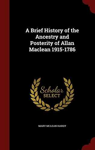 9781298584168: A Brief History of the Ancestry and Posterity of Allan Maclean 1915-1786