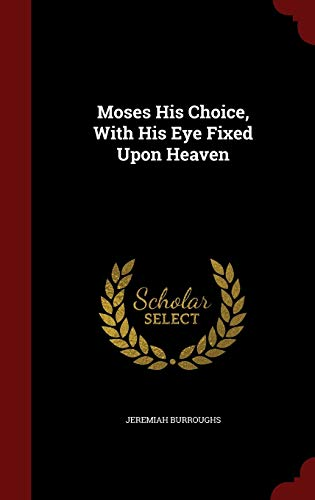 9781298585349: Moses His Choice, With His Eye Fixed Upon Heaven