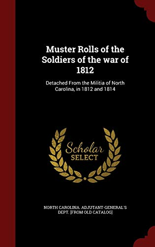 9781298589231: Muster Rolls of the Soldiers of the war of 1812: Detached From the Militia of North Carolina, in 1812 and 1814