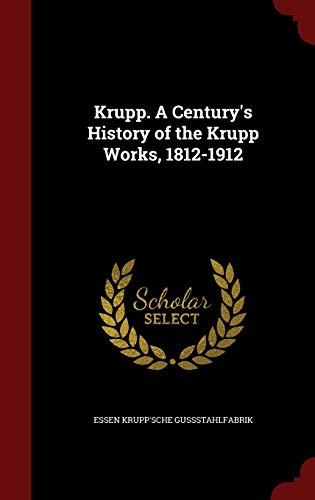 9781298589958: Krupp. A Century's History of the Krupp Works, 1812-1912