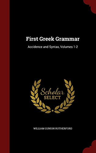 9781298591098: First Greek Grammar: Accidence and Syntax, Volumes 1-2