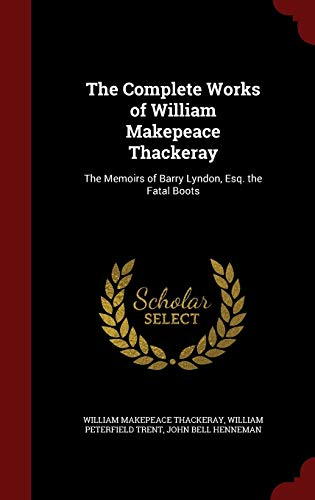 The Complete Works of William Makepeace Thackeray: Thackeray, William Makepeace