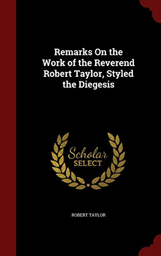 9781298593207: Remarks On the Work of the Reverend Robert Taylor, Styled the Diegesis