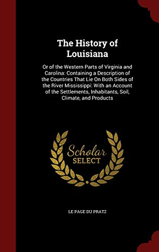 9781298593672: The History of Louisiana: Or of the Western Parts of Virginia and Carolina: Containing a Description of the Countries That Lie On Both Sides of the ... Inhabitants, Soil, Climate, and Products