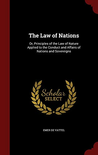 9781298594204: The Law of Nations: Or, Principles of the Law of Nature Applied to the Conduct and Affairs of Nations and Sovereigns