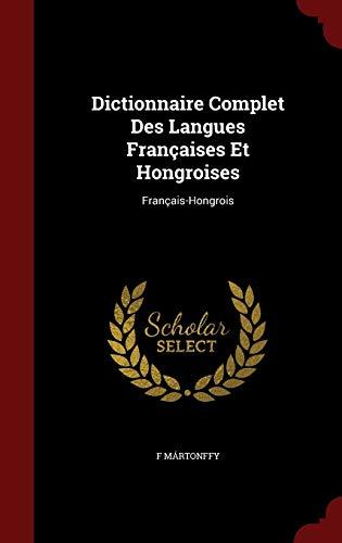 9781298595461: Dictionnaire Complet Des Langues Francaises Et Hongroises: Francais-Hongrois