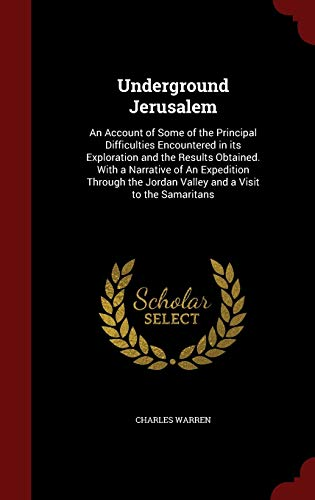 9781298598257: Underground Jerusalem: An Account of Some of the Principal Difficulties Encountered in its Exploration and the Results Obtained. With a Narrative of ... Jordan Valley and a Visit to the Samaritans