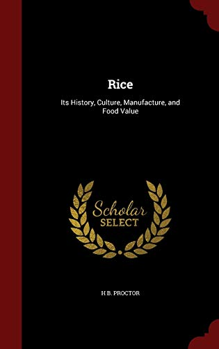 9781298601131: Rice: Its History, Culture, Manufacture, and Food Value
